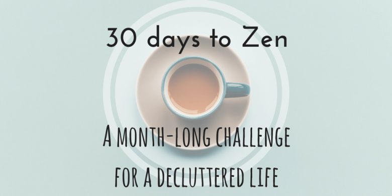 A fun, doable 30-day challenge to declutter your life and to simplify and organize everything better. Away with chaotic running around - welcome the zen instead.