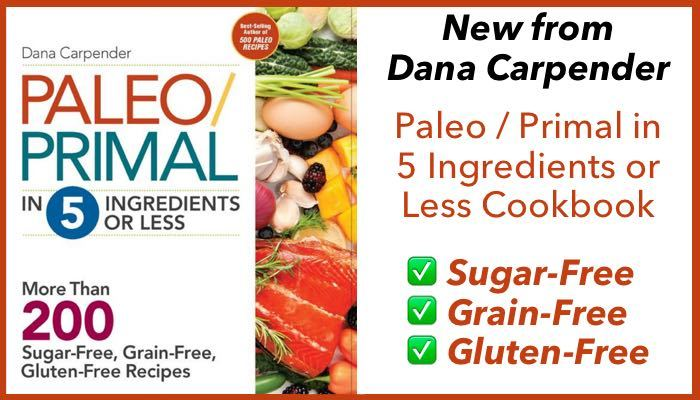 Paleo/Primal in 5 Ingredients or Less by Dana Carpender to be Released October 15