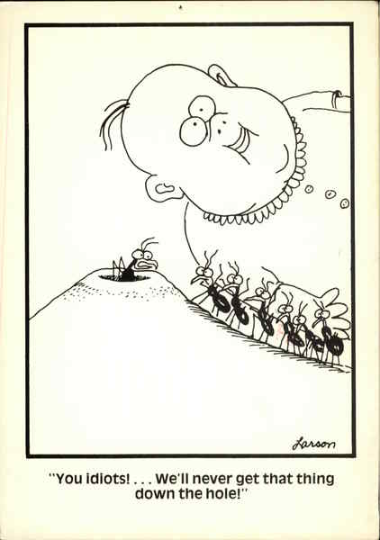 The Far Side You Idiots Well Never Get That Thing