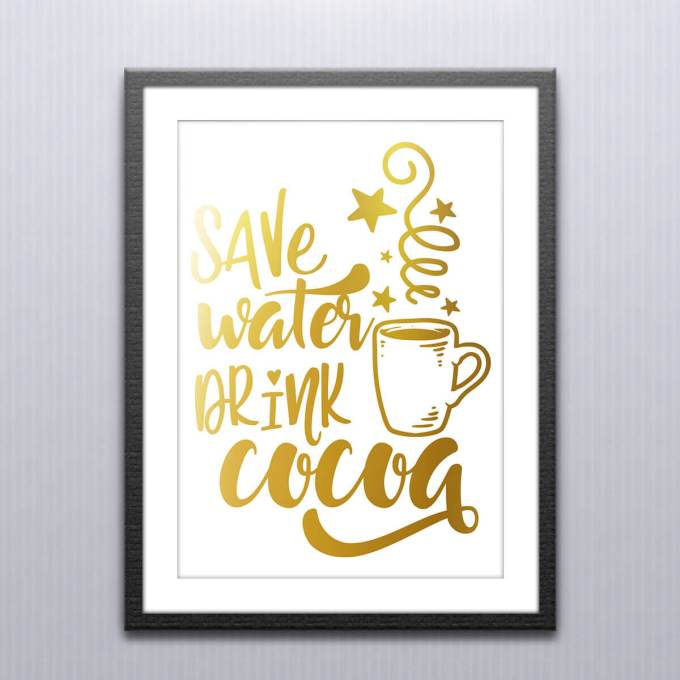 Christmas Wall Art, 'Save Water Drink Cocoa' Gold Foiled