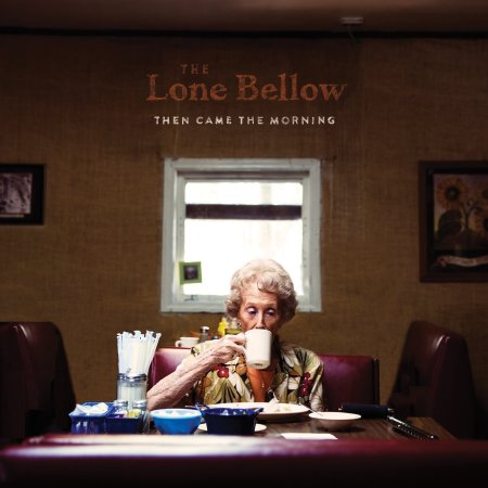 """""""Then Came the Morning"""" by The Lone Bellow"""