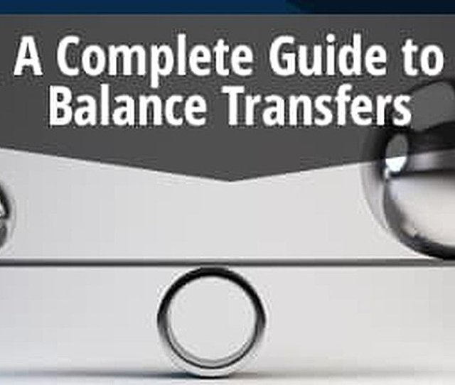 How Do Balance Transfers Work A Complete Guide 6 Top Offers