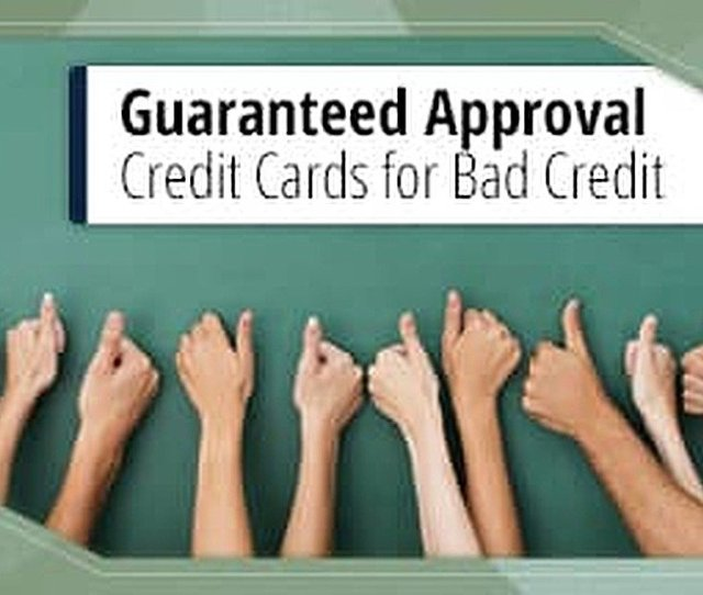 9 Guaranteed Approval Credit Cards For Bad Credit 2019