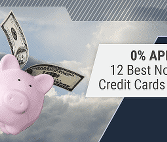 12 Best No Interest Credit Cards 2019s 0 Apr Offers