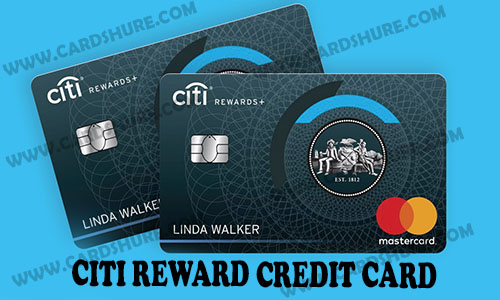 Citi Reward Credit Card - Login | Credit Score | Application | Registration | Activation | Payment