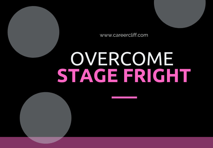 Overcome Stage Fright to Prove your Might