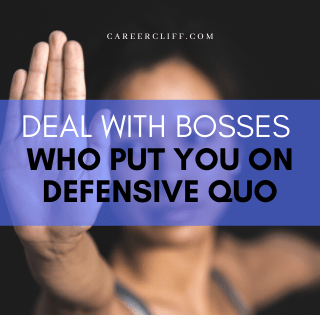 Deal With Bosses Who Put You on the Defensive Quo