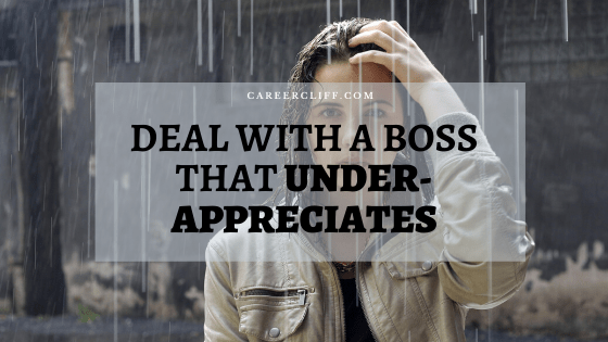 How to Deal with a Boss who Under-Appreciates You