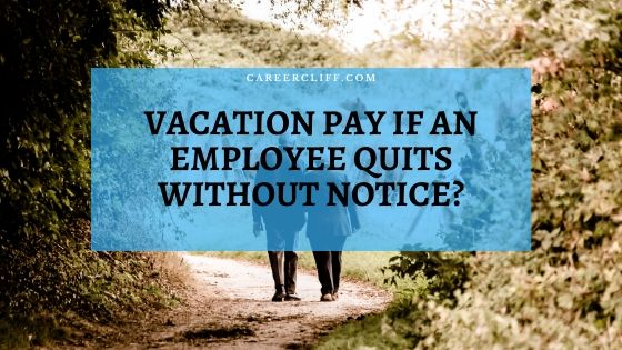 Getting Vacation Accrual if Quit a Job without Notice