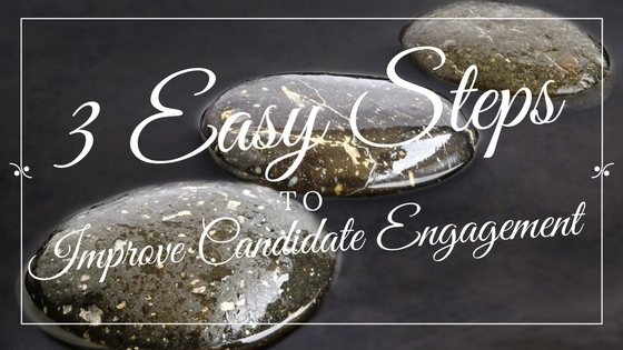 3 Easy Steps to Improve Candidate Engagement