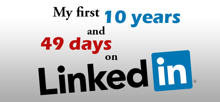 My first 10 years and 49 days on LinkedIn