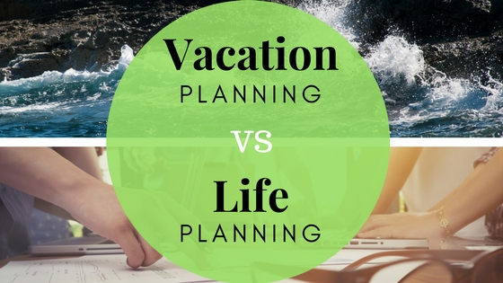 Vacation planning vs Life planning