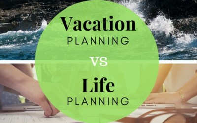 Vacation Planning vs Life Planning