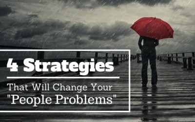 "4 Strategies That Will Change Your ""People Problems"""