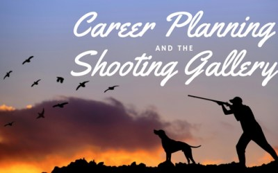 Career Planning and the Shooting Gallery