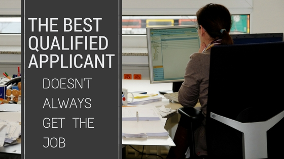 The Best Qualified Applicant Doesn't Always Get the Job