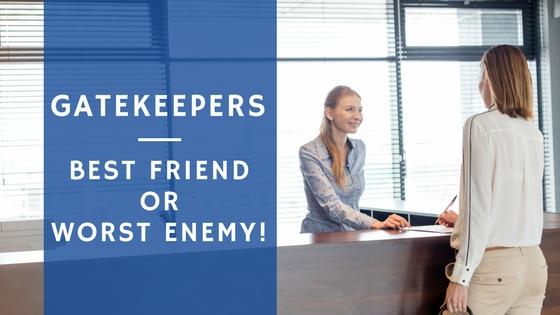 Gatekeepers – Best Friend or Worst Enemy!