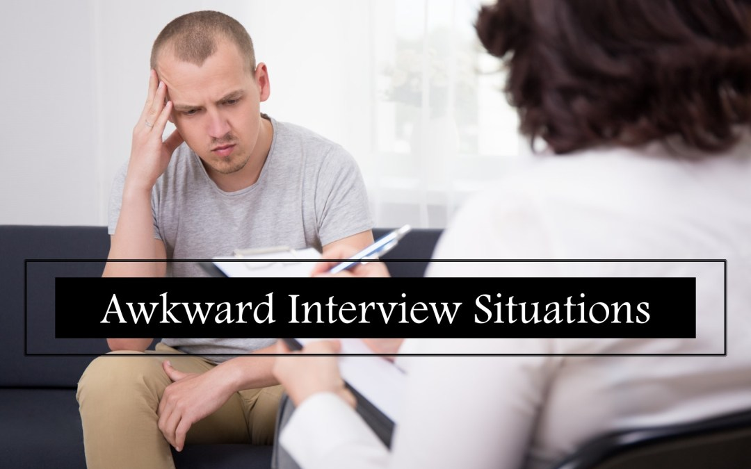 Awkward Interview Situations