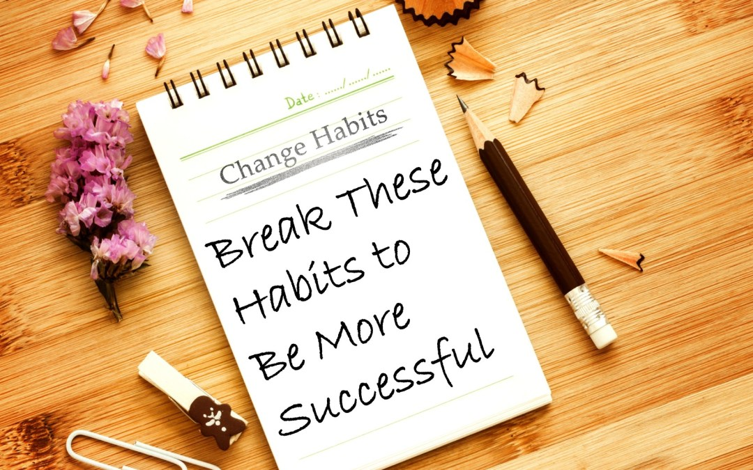 Break These Habits to be More Successful