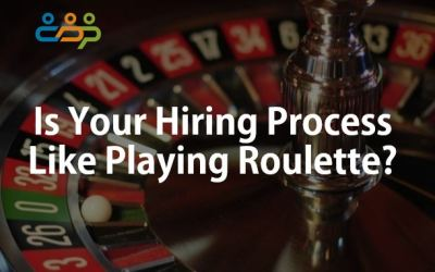 Is Your Hiring Process Like Playing Roulette?