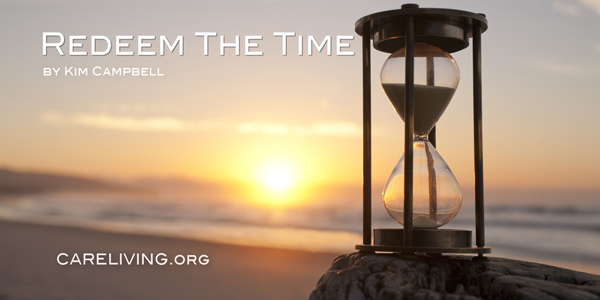 Redeem The Time by Kim Campbell for CareLiving.org