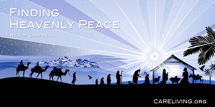 Finding Heavenly Peace - Holiday wishes from Kim Campbell and CareLiving.org