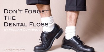 Don't Forget The Dental Floss by William Cummings for CareLiving.org