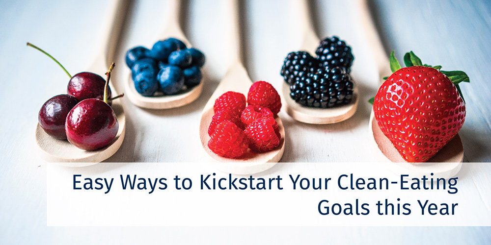 Easy Ways to Kick Start Your Clean-Eating Goals this Year