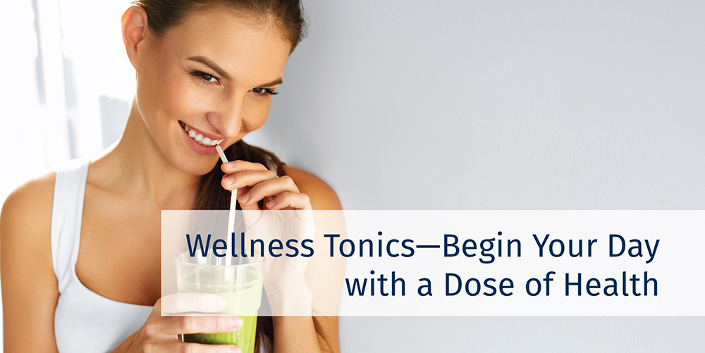 Wellness Tonics—Begin Your Day with a Dose of Health