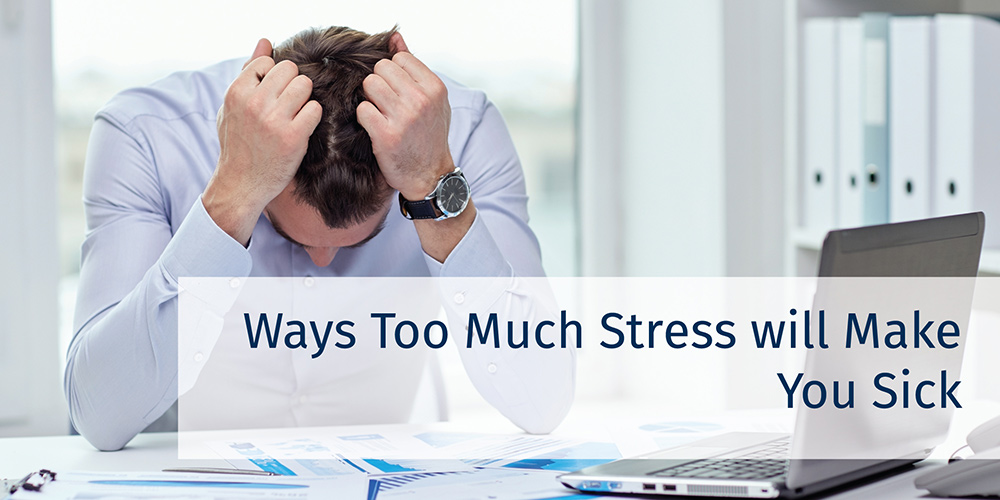 Ways Too Much Stress can Make You Sick