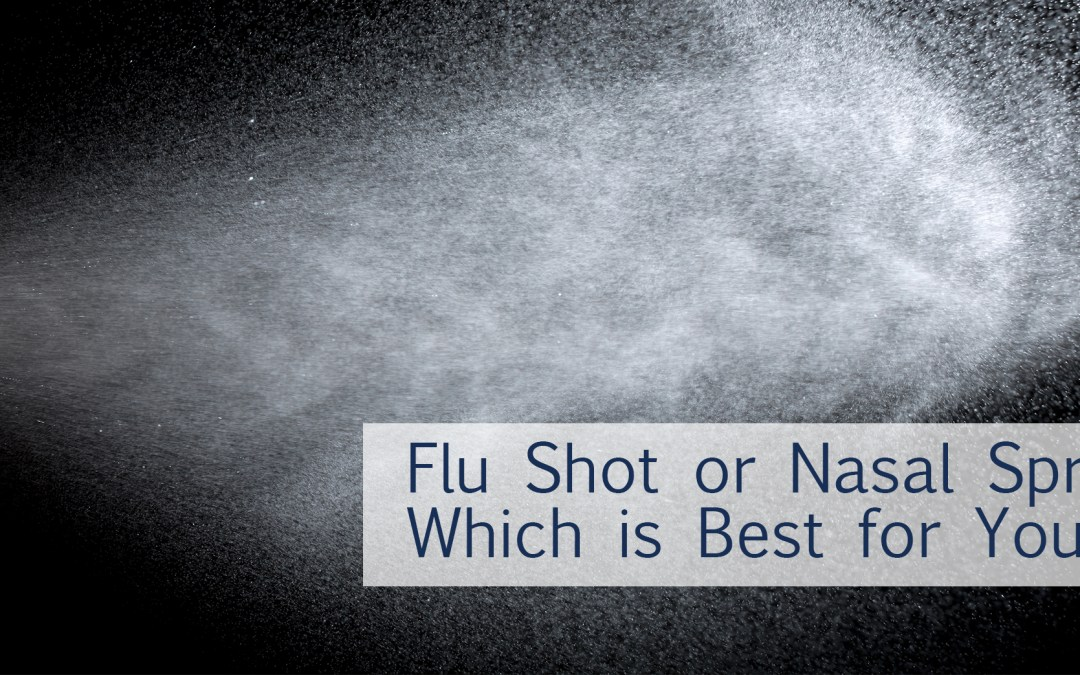 Flu Shot or Nasal Spray: Which is Best for You?