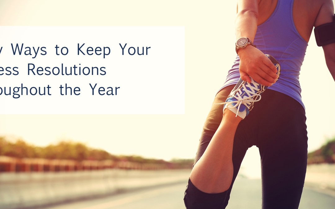 Easy Ways to Keep your Fitness Resolutions throughout the Year