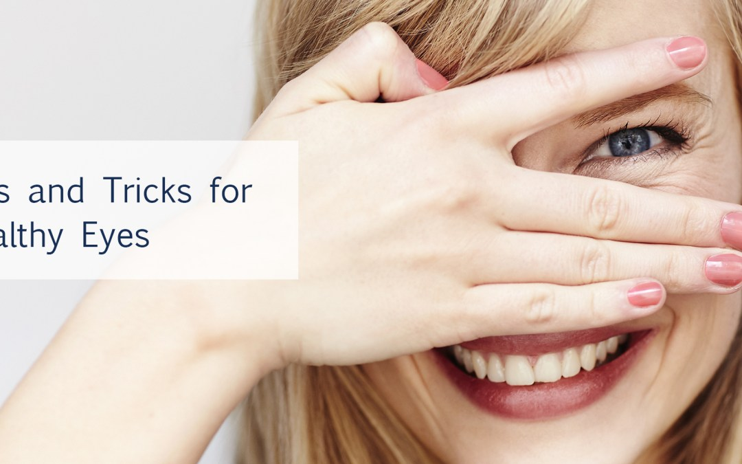 Tips and Tricks for Healthy Eyes