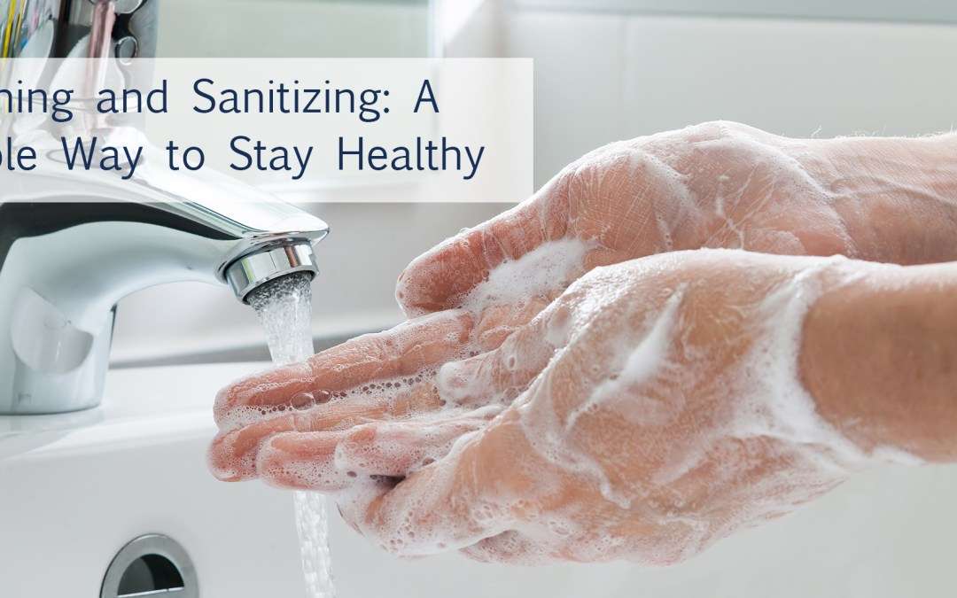Washing and Sanitizing: A Simple Way to Stay Healthy