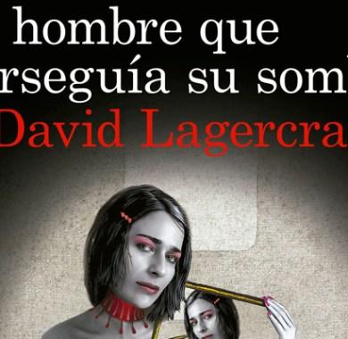 El hombre que perseguía su sombra de David Lagerecrantz
