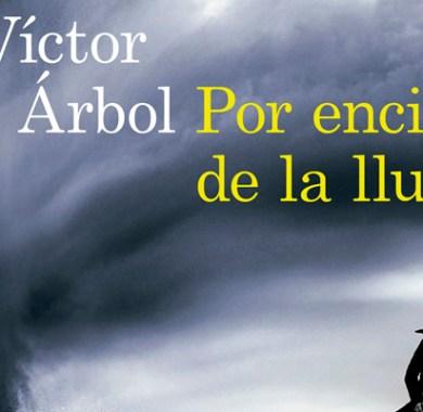 Por encima de la lluvia de Víctor del Árbol