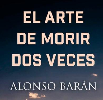 El arte de morir dos veces de Alonso Barán