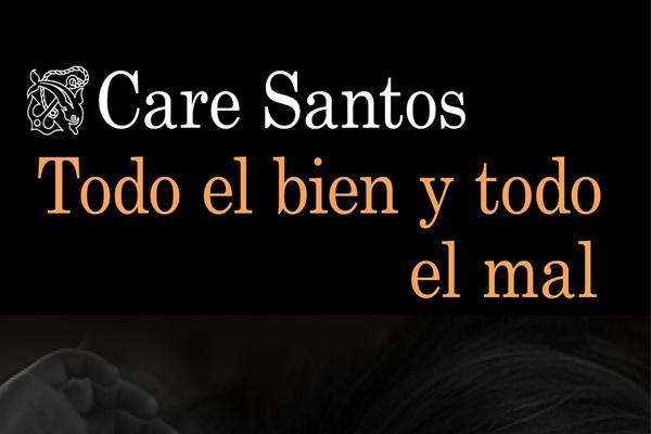 Todo el bien y todo el mal de Care Santos1