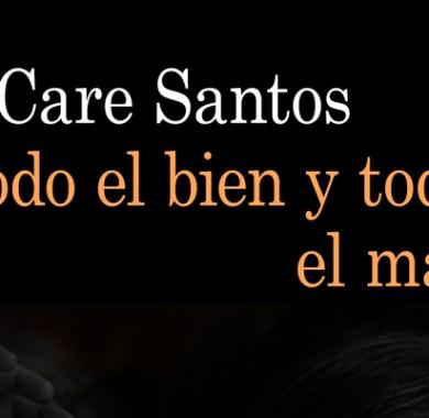 Todo el bien y todo el mal de Care Santos
