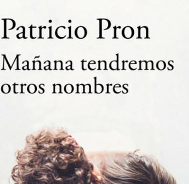 Mañana tendremos otros nombres de Patricio Pron