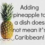 Adding pineapple to a dish does not mean it's Caribbean!
