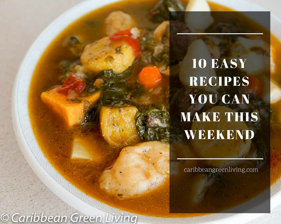 Easy Recipes You Can Try This Weekend Caribbean Green Living - 10 caribbean foods you need to try