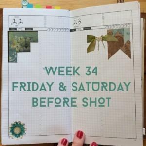 Week 34 Friday & Saturday Before Shot