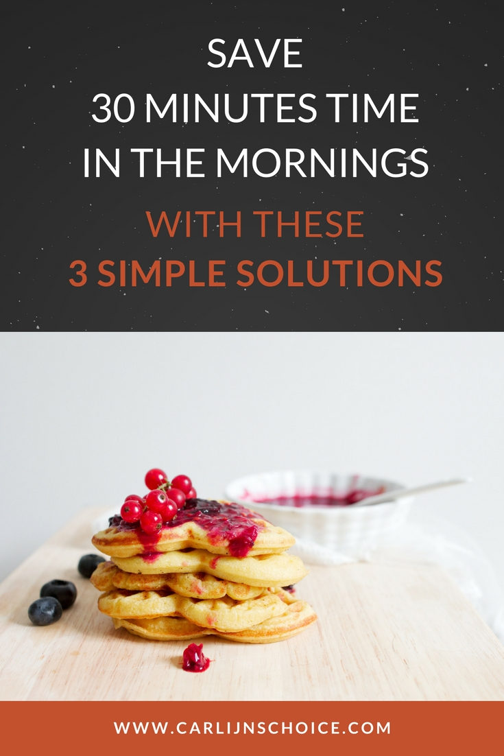 Do you want 30 minutes more time in the mornings? With these 3 solutions you haven't tried before you'll make it! #carlijnschoice