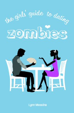 """CBLS – """"The Girl's Guide to Dating Zombies"""" by Lynn Messina"""