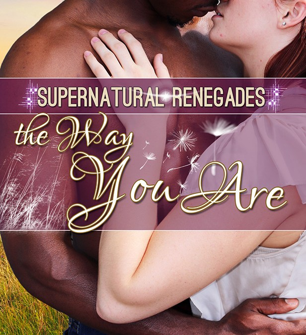 The Way You Are – Supernatural Renegades Book 3