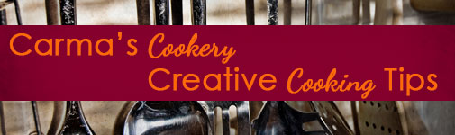 Carma's Cookery Creative Cooking Tips