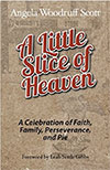 A Little Slice of Heaven: A Celebration of Faith, Family, Perseverance, and Pie by Angela Woodruff Scott and Donald A. Garlock Jr.