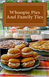Whoopie Pies and Family Ties by Whoopie Pie Pam Jarrell