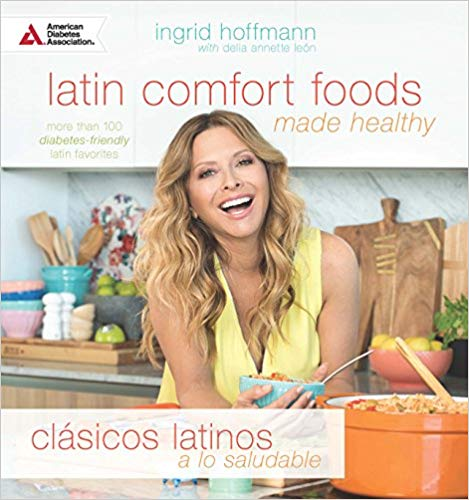 Latin Comfort Foods Made Healthy: More than 100 Diabetes-Friendly Latin Favorites
